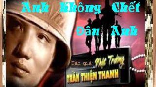 Anh không chết đâu anh- Nhạc Nhật Trường Trần Thiện Thanh- Video by UL
