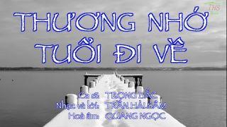 THƯƠNG NHỚ TUỔI ĐI VỀ  |  Ca sĩ: Trọng Bắc  |  Nhạc & lời: Trần Hải Sâm  |  Hoà âm: Quang Ngọc