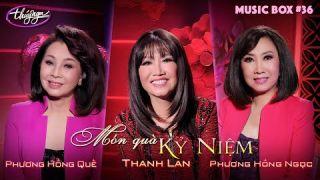 Music Box #36   Thanh Lan, Phương Hồng Quế, Phương Hồng Ngọc   Món Quà Kỷ Niệm