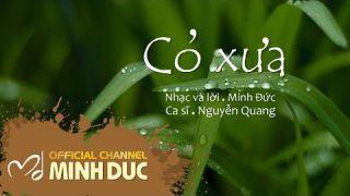 CỎ XƯA (Nhạc sĩ Minh Đức) | Nguyễn Quang [OFFICIAL]