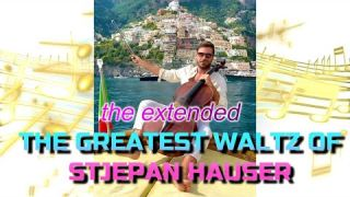 THE GREATEST WALTZ OF STJEPAN HAUSER - WALTZ NO 2 AT POSITANO ITALY (Extended)