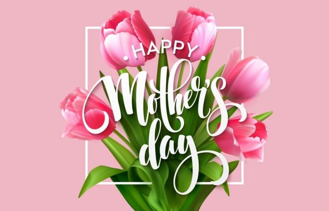 Happy Mother's Day - May 12, 2019